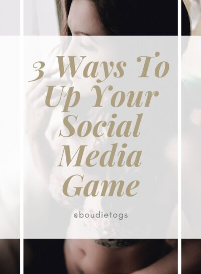 3 ways to up your social media game - Education for boudoir togs
